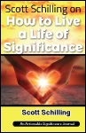 Scott Schilling on How to Live a Life of Significance